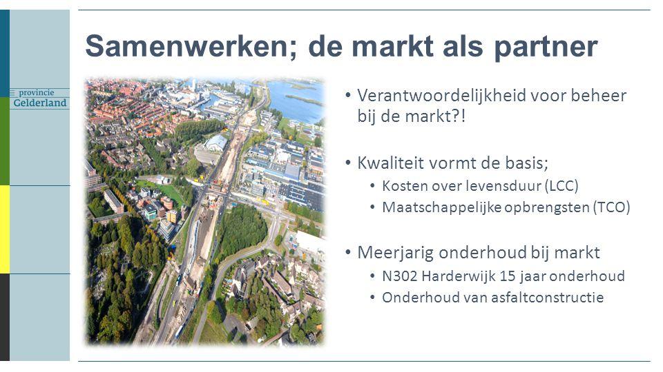 Samenwerken; de markt als partner Verantwoordelijkheid voor beheer bij de markt?! Kwaliteit vormt de basis; Kosten over levensduur (LCC) Maatschappeli