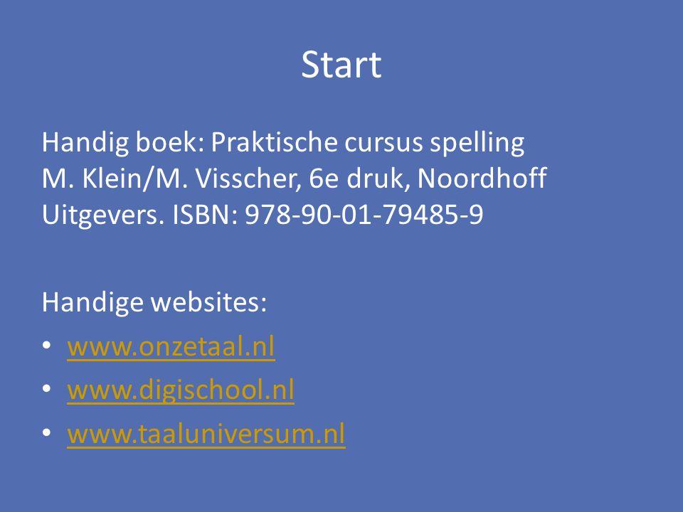 Handig boek: Praktische cursus spelling M. Klein/M. Visscher, 6e druk, Noordhoff Uitgevers. ISBN: 978-90-01-79485-9 Handige websites: www.onzetaal.nl