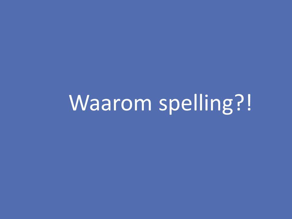 Waarom spelling?!