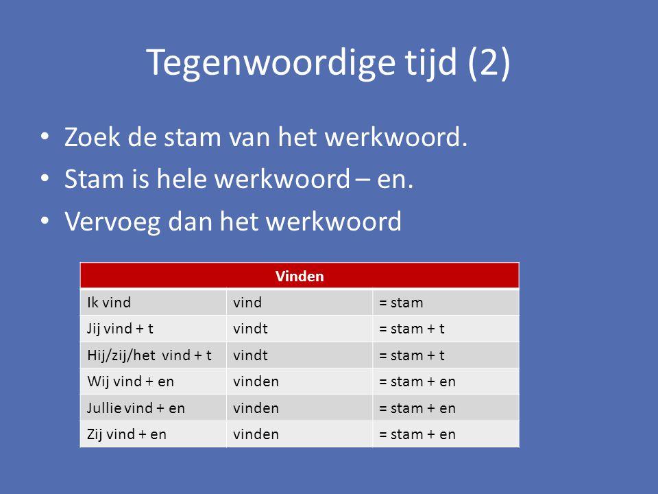 Tegenwoordige tijd (2) Zoek de stam van het werkwoord. Stam is hele werkwoord – en. Vervoeg dan het werkwoord Vinden Ik vindvind= stam Jij vind + tvin