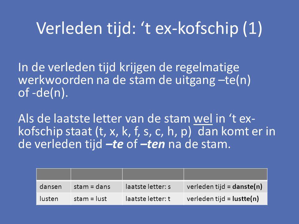 Verleden tijd: 't ex-kofschip (1) In de verleden tijd krijgen de regelmatige werkwoorden na de stam de uitgang –te(n) of -de(n). Als de laatste letter