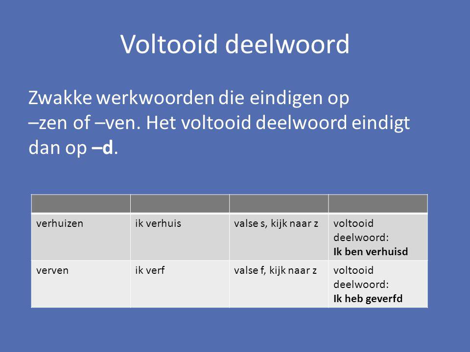 Voltooid deelwoord Zwakke werkwoorden die eindigen op –zen of –ven. Het voltooid deelwoord eindigt dan op –d. verhuizenik verhuisvalse s, kijk naar zv