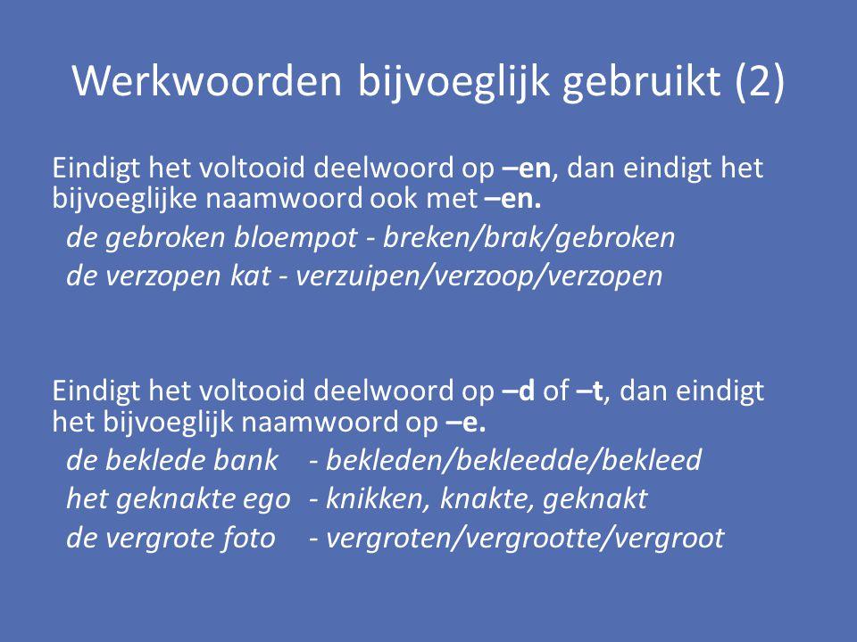 Werkwoorden bijvoeglijk gebruikt (2) Eindigt het voltooid deelwoord op –en, dan eindigt het bijvoeglijke naamwoord ook met –en. de gebroken bloempot -