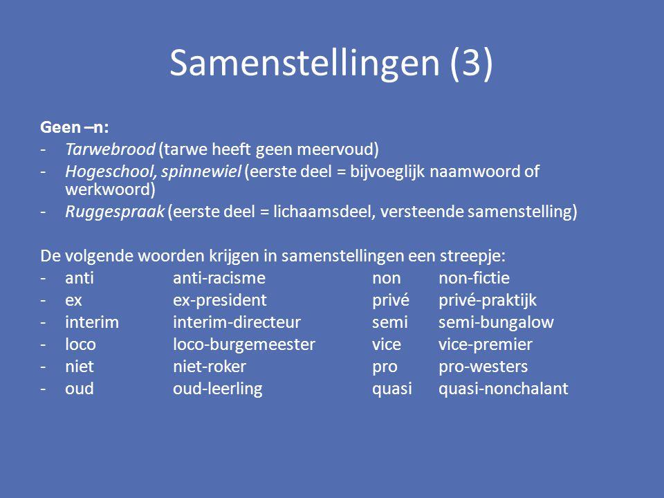 Samenstellingen (3) Geen –n: -Tarwebrood (tarwe heeft geen meervoud) -Hogeschool, spinnewiel (eerste deel = bijvoeglijk naamwoord of werkwoord) -Rugge