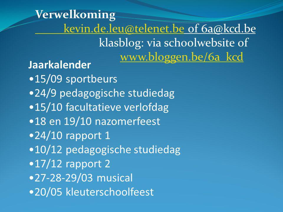 Verwelkoming kevin.de.leu@telenet.bekevin.de.leu@telenet.be of 6a@kcd.be klasblog: via schoolwebsite of www.bloggen.be/6a_kcd www.bloggen.be/6a_kcd Jaarkalender 15/09 sportbeurs 24/9 pedagogische studiedag 15/10 facultatieve verlofdag 18 en 19/10 nazomerfeest 24/10 rapport 1 10/12 pedagogische studiedag 17/12 rapport 2 27-28-29/03 musical 20/05 kleuterschoolfeest