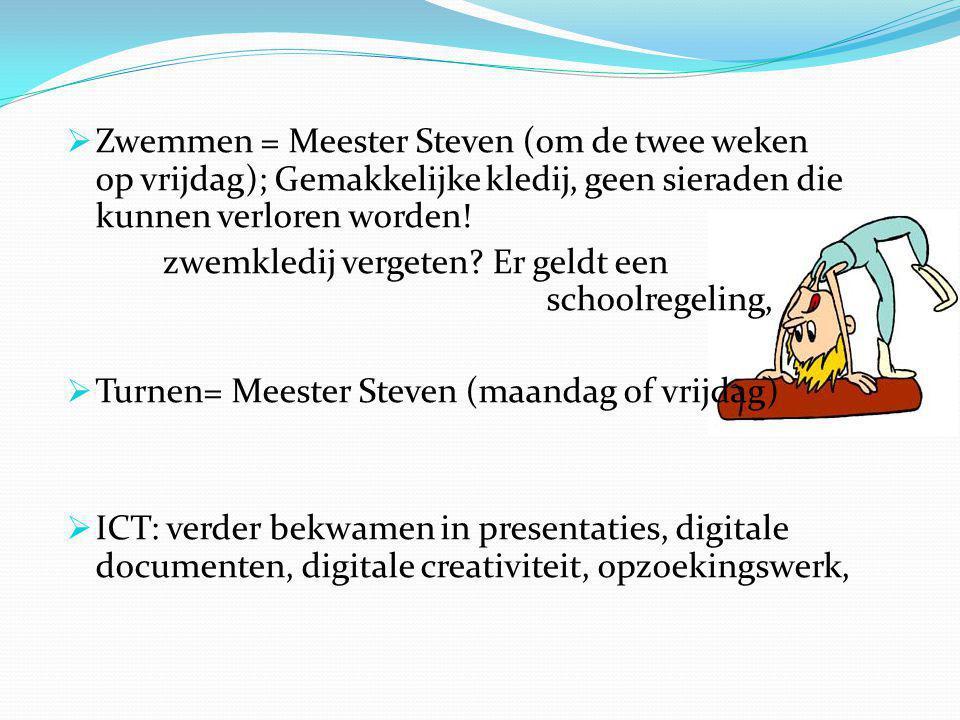  Zwemmen = Meester Steven (om de twee weken op vrijdag); Gemakkelijke kledij, geen sieraden die kunnen verloren worden.
