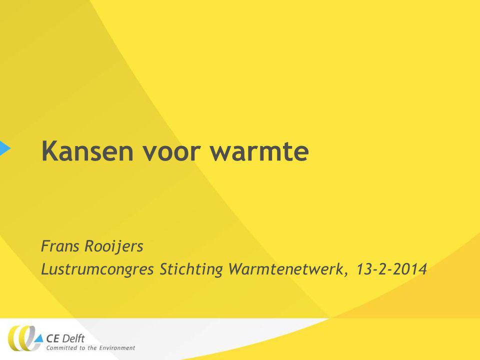 Kansen voor warmte Frans Rooijers Lustrumcongres Stichting Warmtenetwerk, 13-2-2014