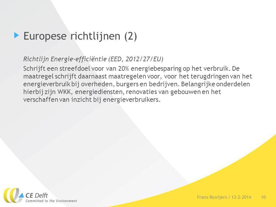 Europese richtlijnen (2) Richtlijn Energie-efficiëntie (EED, 2012/27/EU) Schrijft een streefdoel voor van 20% energiebesparing op het verbruik. De maa