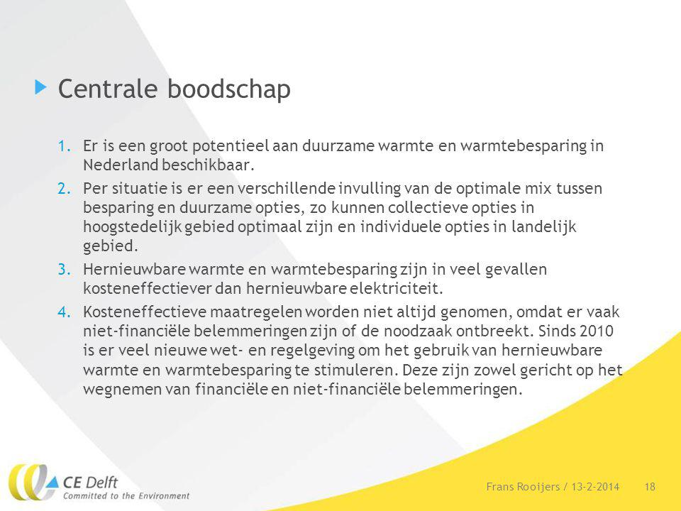 Centrale boodschap 1.Er is een groot potentieel aan duurzame warmte en warmtebesparing in Nederland beschikbaar. 2.Per situatie is er een verschillend