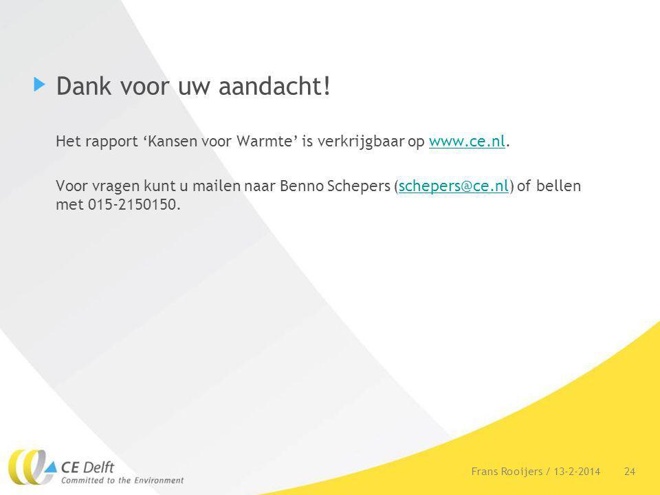 Dank voor uw aandacht! Het rapport 'Kansen voor Warmte' is verkrijgbaar op www.ce.nl.www.ce.nl Voor vragen kunt u mailen naar Benno Schepers (schepers