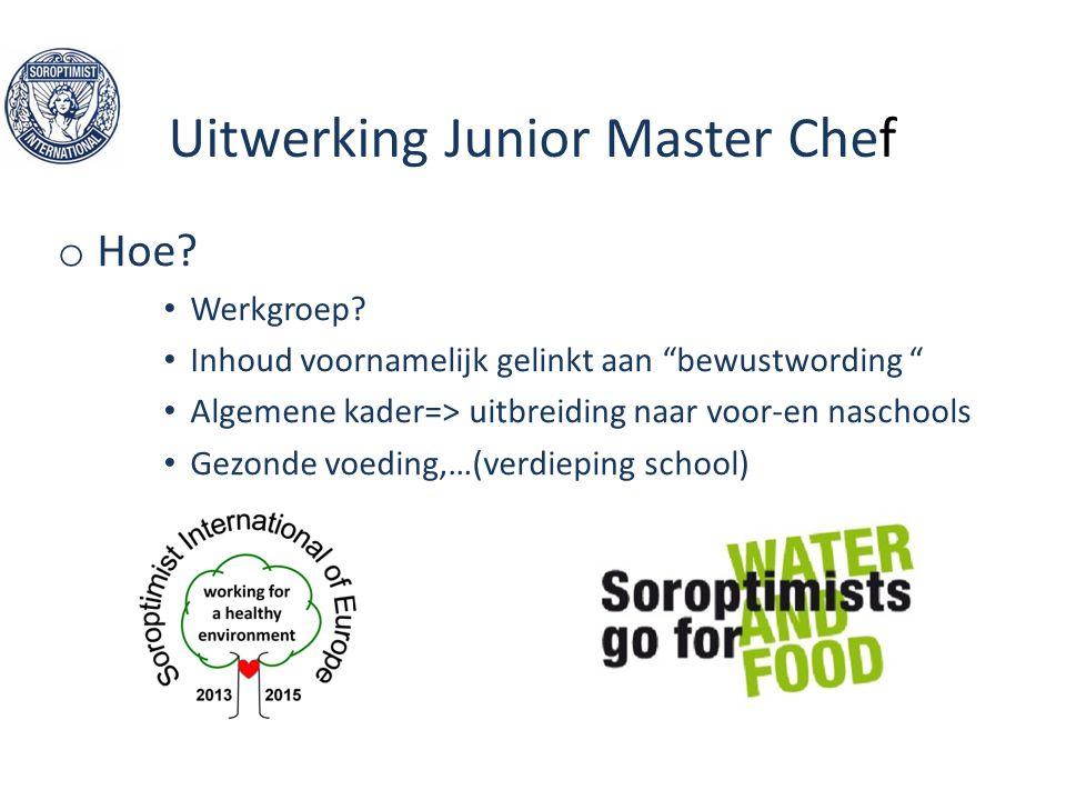 """Uitwerking Junior Master Chef o Hoe? Werkgroep? Inhoud voornamelijk gelinkt aan """"bewustwording """" Algemene kader=> uitbreiding naar voor-en naschools G"""