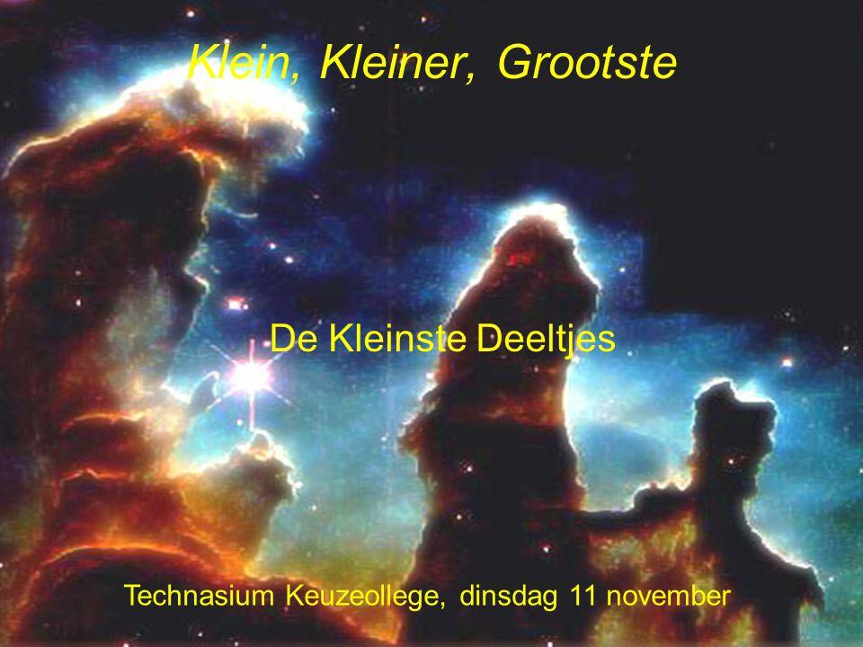 Klein, Kleiner, Grootste Technasium Keuzeollege, dinsdag 11 november De Kleinste Deeltjes