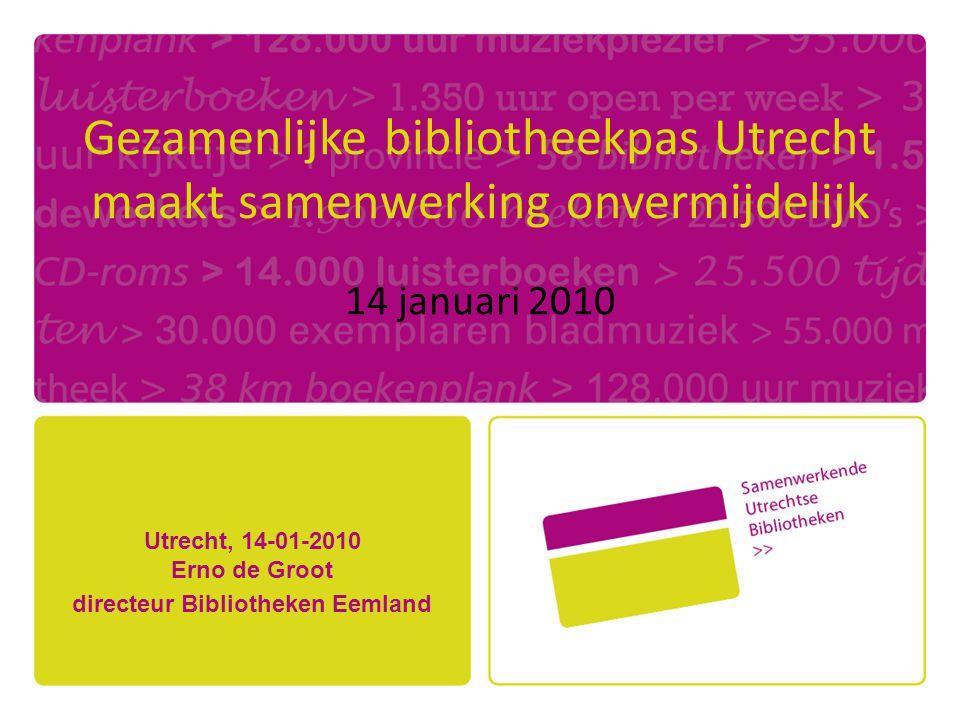 Gezamenlijke bibliotheekpas Utrecht maakt samenwerking onvermijdelijk 14 januari 2010 Utrecht, 14-01-2010 Erno de Groot directeur Bibliotheken Eemland