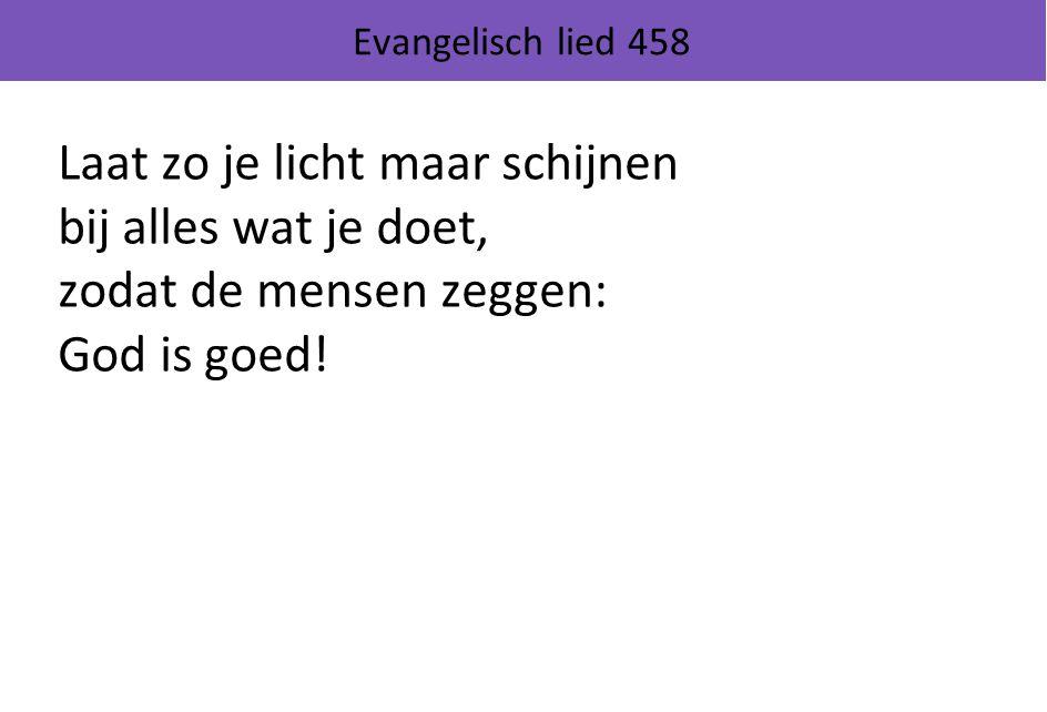 Evangelisch lied 458 Laat zo je licht maar schijnen bij alles wat je doet, zodat de mensen zeggen: God is goed!