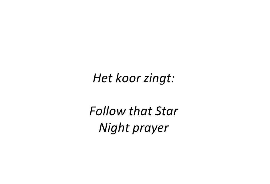 Het koor zingt: Follow that Star Night prayer