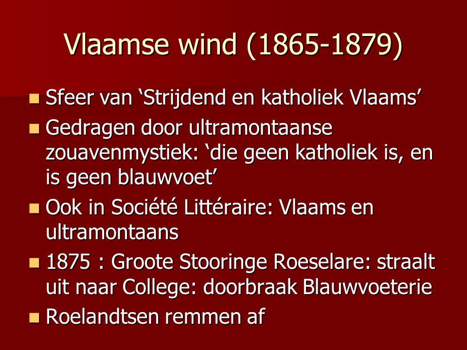 Vlaamse wind (1865-1879) Sfeer van 'Strijdend en katholiek Vlaams' Sfeer van 'Strijdend en katholiek Vlaams' Gedragen door ultramontaanse zouavenmysti