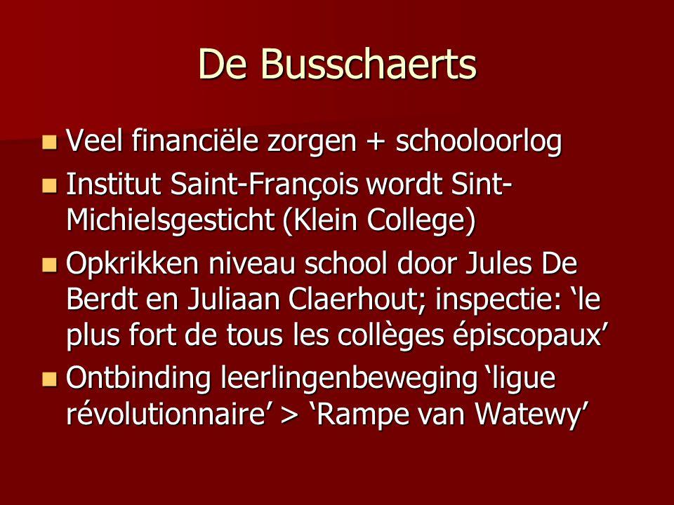 De Busschaerts Veel financiële zorgen + schooloorlog Veel financiële zorgen + schooloorlog Institut Saint-François wordt Sint- Michielsgesticht (Klein