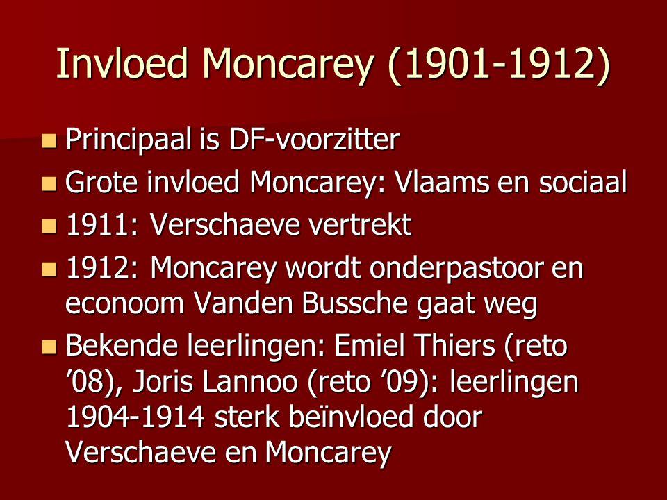 Invloed Moncarey (1901-1912) Principaal is DF-voorzitter Principaal is DF-voorzitter Grote invloed Moncarey: Vlaams en sociaal Grote invloed Moncarey: