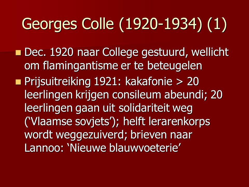 Georges Colle (1920-1934) (1) Dec. 1920 naar College gestuurd, wellicht om flamingantisme er te beteugelen Dec. 1920 naar College gestuurd, wellicht o