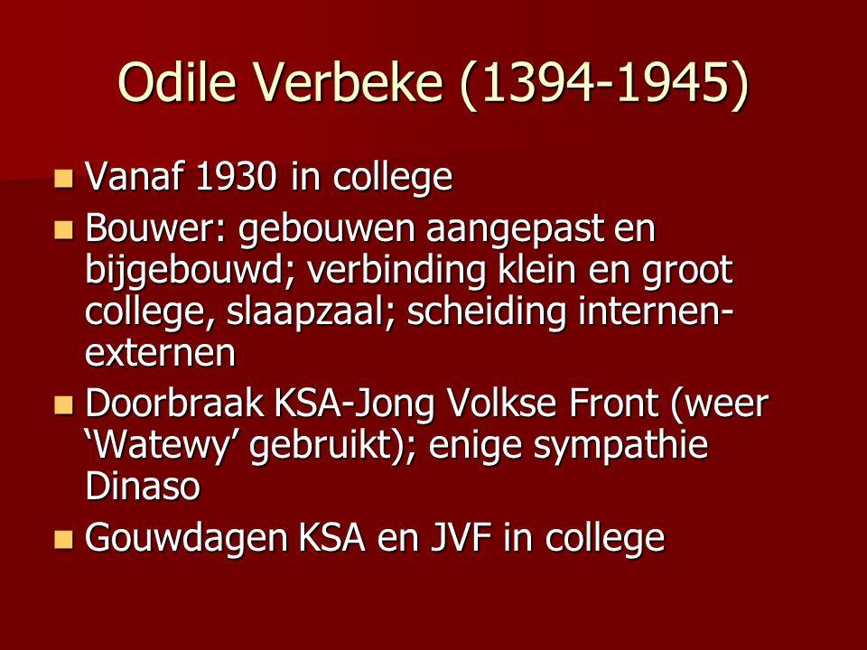 Odile Verbeke (1394-1945) Vanaf 1930 in college Vanaf 1930 in college Bouwer: gebouwen aangepast en bijgebouwd; verbinding klein en groot college, sla