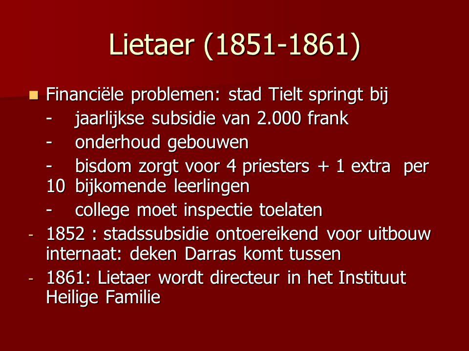 Lietaer (1851-1861) Financiële problemen: stad Tielt springt bij Financiële problemen: stad Tielt springt bij -jaarlijkse subsidie van 2.000 frank -on