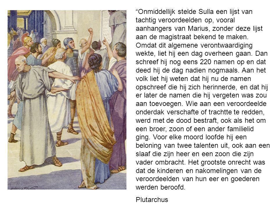 """""""Onmiddellijk stelde Sulla een lijst van tachtig veroordeelden op, vooral aanhangers van Marius, zonder deze lijst aan de magistraat bekend te maken."""