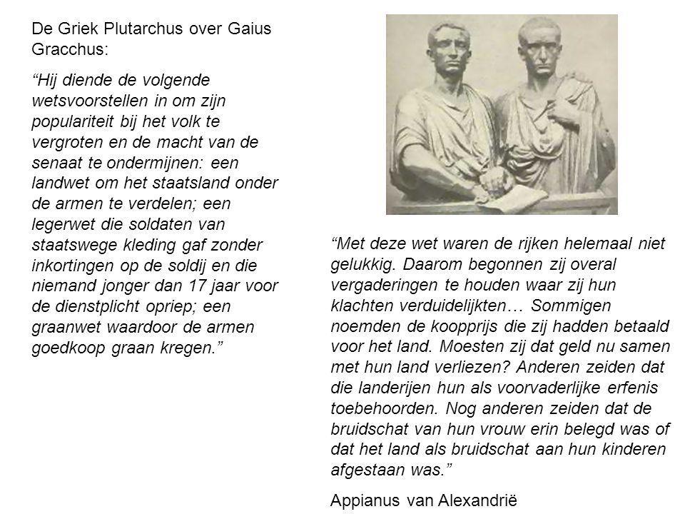 """De Griek Plutarchus over Gaius Gracchus: """"Hij diende de volgende wetsvoorstellen in om zijn populariteit bij het volk te vergroten en de macht van de"""