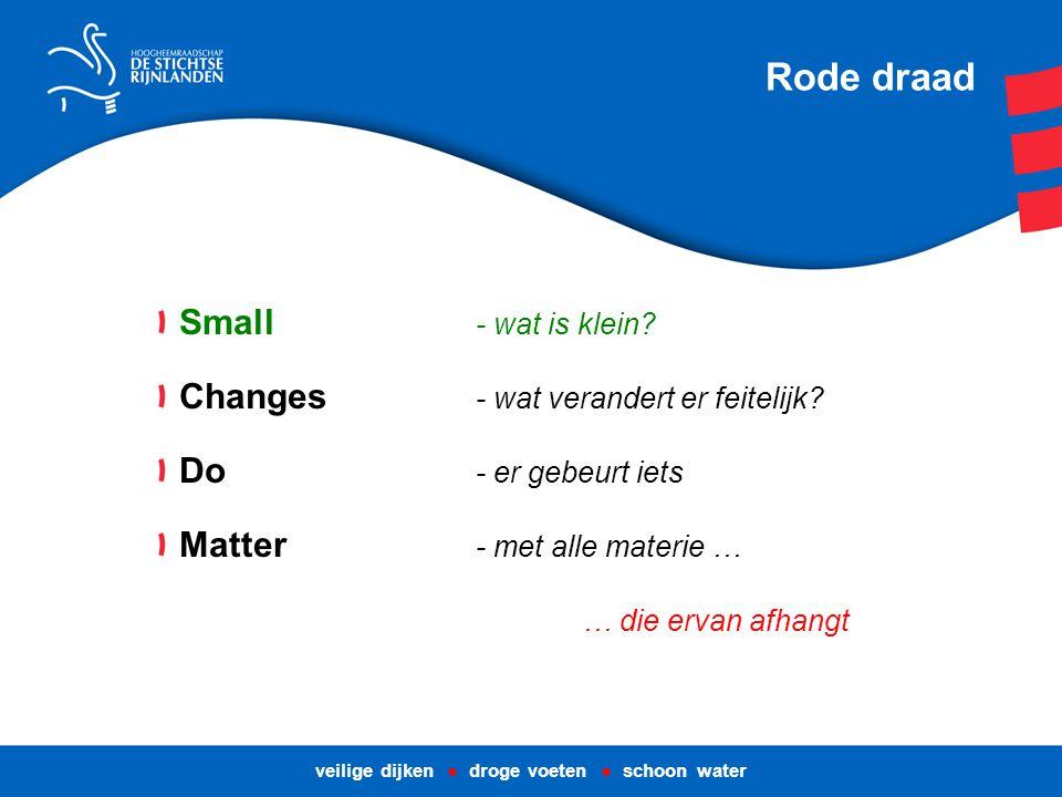Rode draad Small - wat is klein. Changes - wat verandert er feitelijk.
