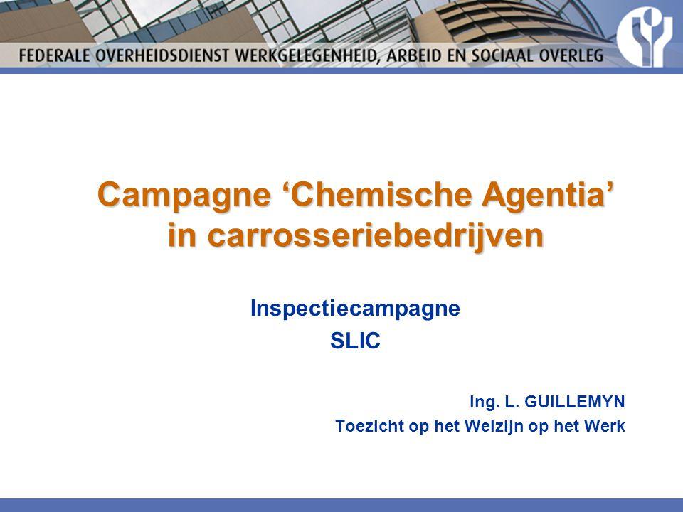 Campagne 'Chemische Agentia' in carrosseriebedrijven Inspectiecampagne SLIC Ing. L. GUILLEMYN Toezicht op het Welzijn op het Werk