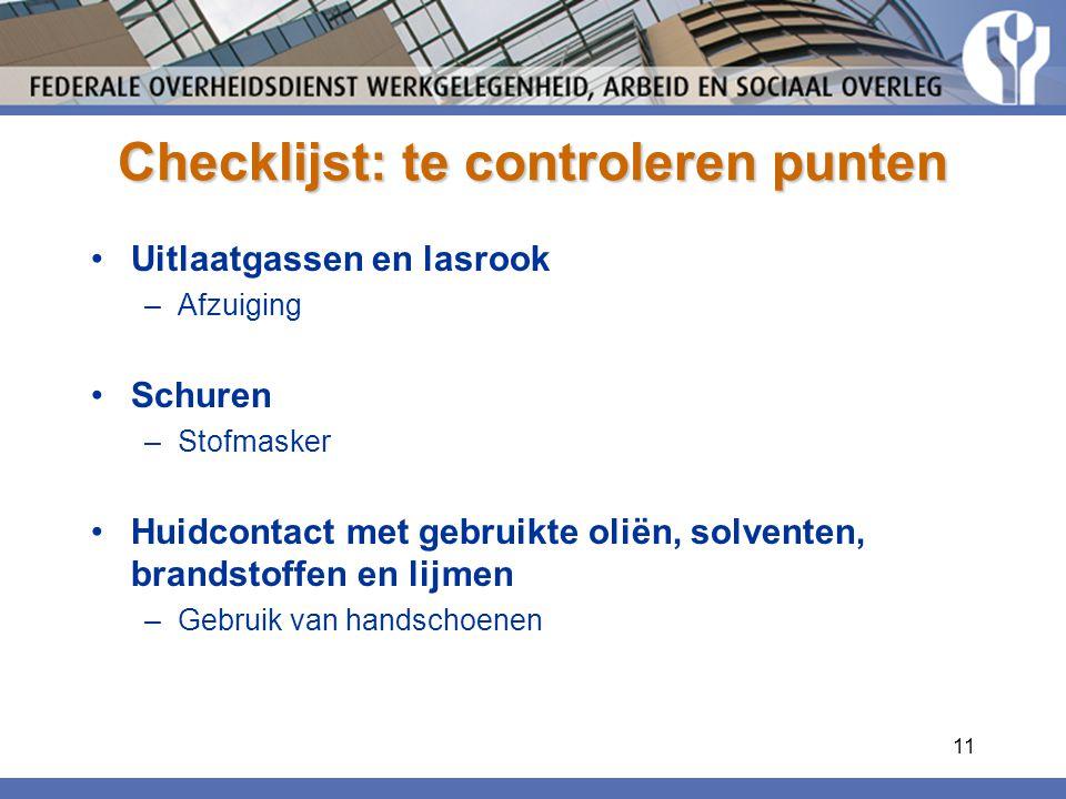 11 Checklijst: te controleren punten Uitlaatgassen en lasrook –Afzuiging Schuren –Stofmasker Huidcontact met gebruikte oliën, solventen, brandstoffen