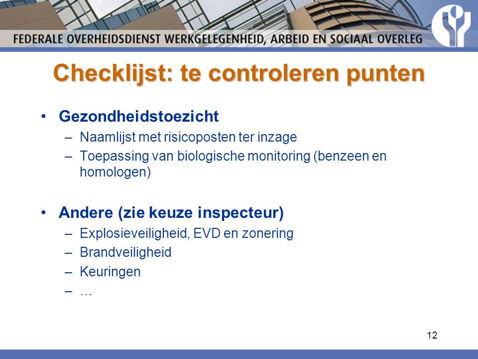 12 Checklijst: te controleren punten Gezondheidstoezicht –Naamlijst met risicoposten ter inzage –Toepassing van biologische monitoring (benzeen en homologen) Andere (zie keuze inspecteur) –Explosieveiligheid, EVD en zonering –Brandveiligheid –Keuringen –…