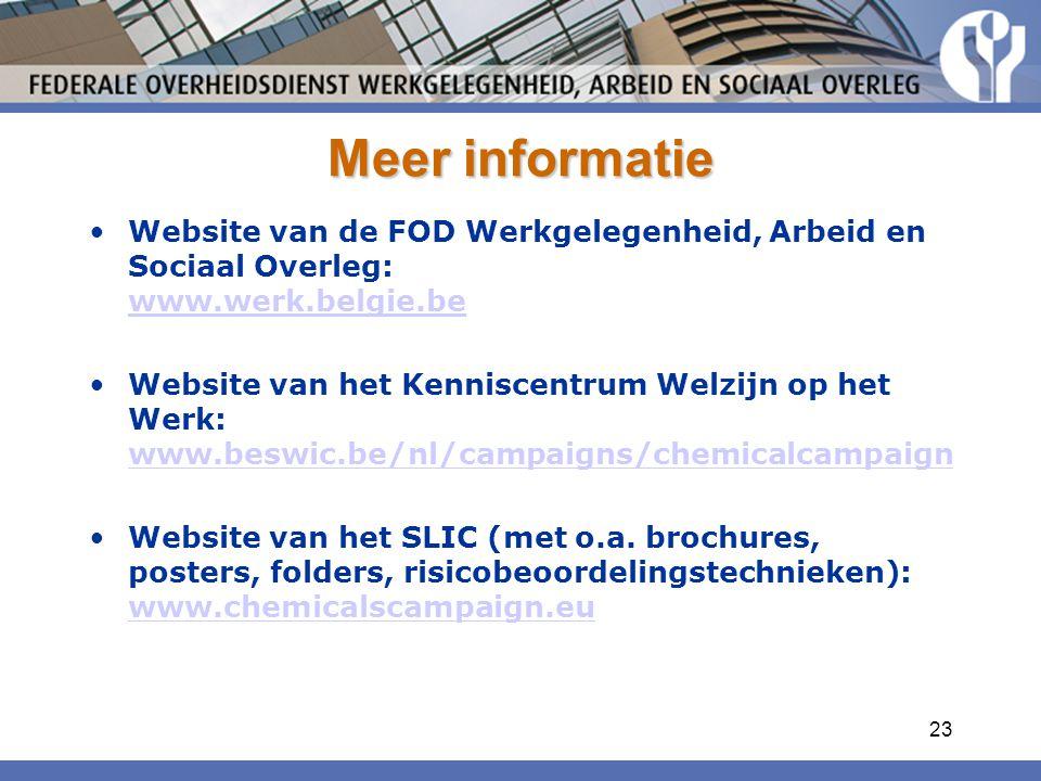 23 Meer informatie Website van de FOD Werkgelegenheid, Arbeid en Sociaal Overleg: www.werk.belgie.be www.werk.belgie.be Website van het Kenniscentrum Welzijn op het Werk: www.beswic.be/nl/campaigns/chemicalcampaign www.beswic.be/nl/campaigns/chemicalcampaign Website van het SLIC (met o.a.