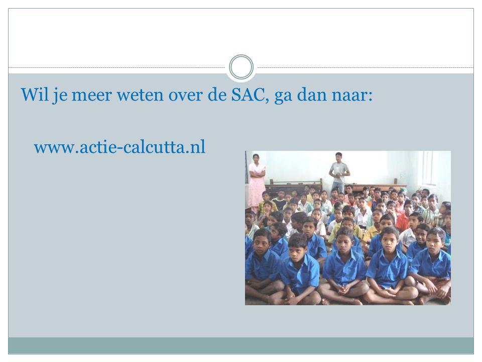 Wil je meer weten over de SAC, ga dan naar: www.actie-calcutta.nl