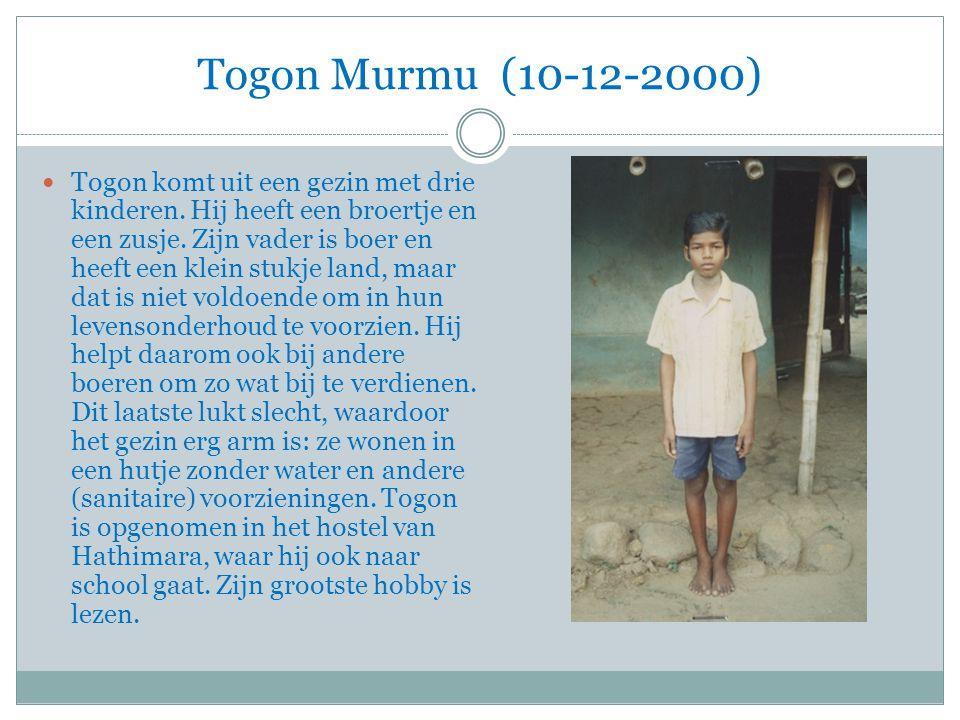 Togon Murmu (10-12-2000) Togon komt uit een gezin met drie kinderen.
