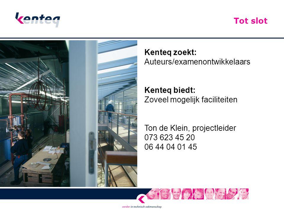 Kenteq zoekt: Auteurs/examenontwikkelaars Kenteq biedt: Zoveel mogelijk faciliteiten Ton de Klein, projectleider 073 623 45 20 06 44 04 01 45 Tot slot