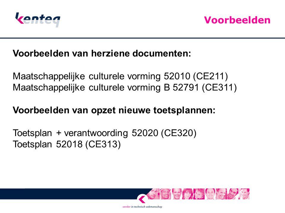 Voorbeelden van herziene documenten: Maatschappelijke culturele vorming 52010 (CE211) Maatschappelijke culturele vorming B 52791 (CE311) Voorbeelden van opzet nieuwe toetsplannen: Toetsplan + verantwoording 52020 (CE320) Toetsplan 52018 (CE313) Voorbeelden