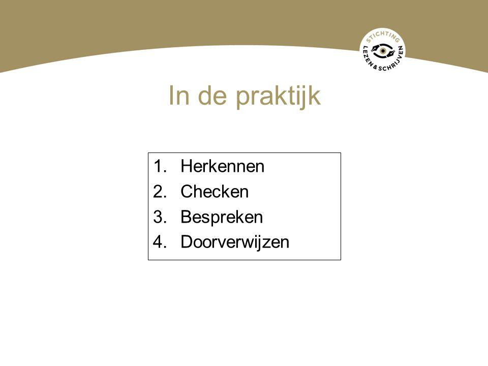 In de praktijk 1.Herkennen 2.Checken 3.Bespreken 4.Doorverwijzen