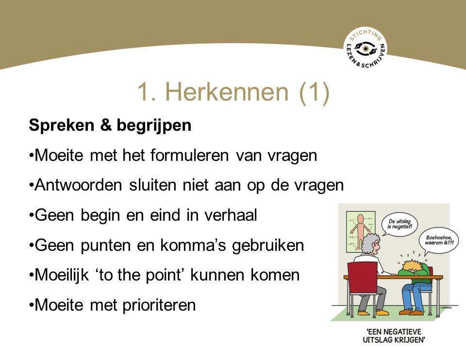 1. Herkennen (1) Spreken & begrijpen Moeite met het formuleren van vragen Antwoorden sluiten niet aan op de vragen Geen begin en eind in verhaal Geen