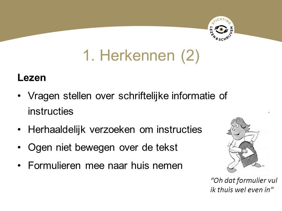 1. Herkennen (2) Lezen Vragen stellen over schriftelijke informatie of instructies Herhaaldelijk verzoeken om instructies Ogen niet bewegen over de te