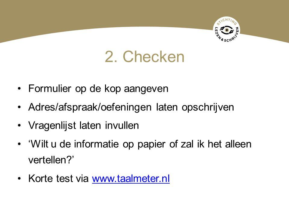 2. Checken Formulier op de kop aangeven Adres/afspraak/oefeningen laten opschrijven Vragenlijst laten invullen 'Wilt u de informatie op papier of zal