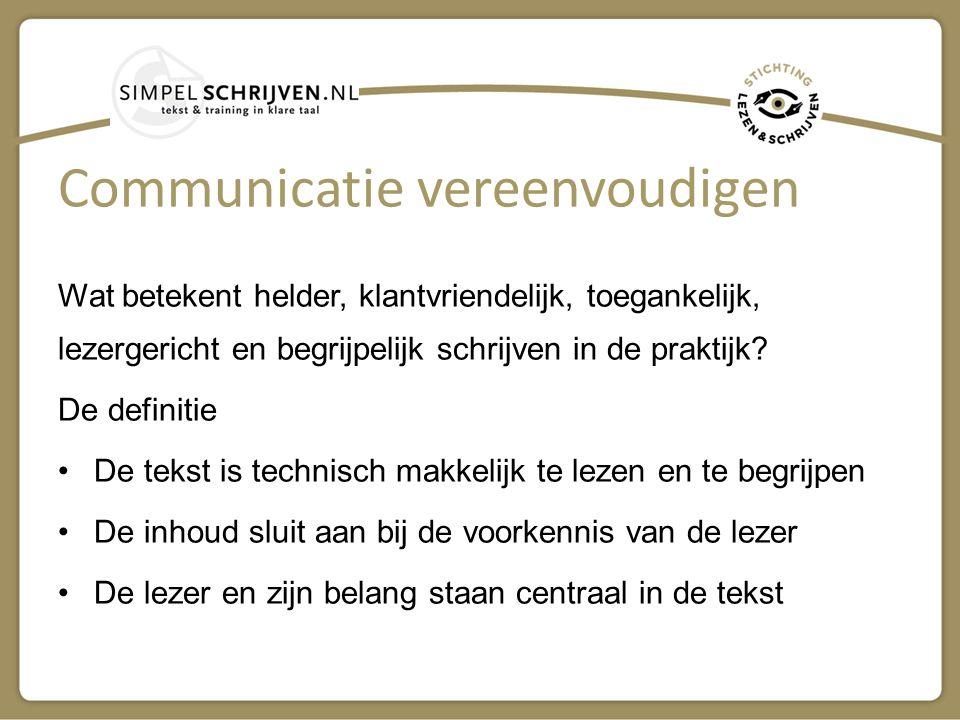 Communicatie vereenvoudigen Wat betekent helder, klantvriendelijk, toegankelijk, lezergericht en begrijpelijk schrijven in de praktijk? De definitie D