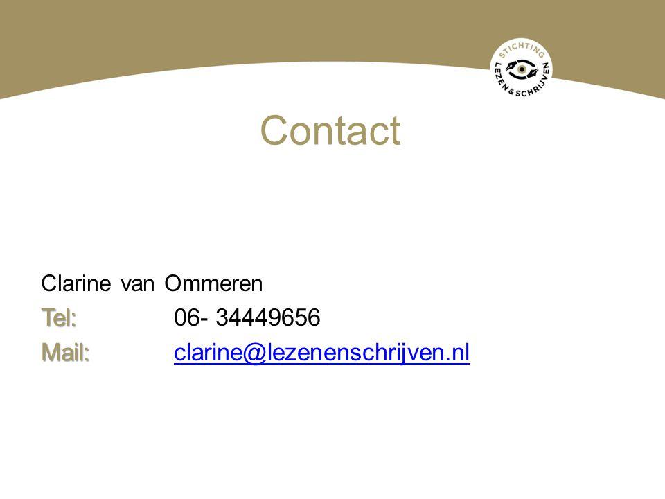 Contact Clarine van Ommeren Tel: Tel: 06- 34449656 Mail: Mail:clarine@lezenenschrijven.nlclarine@lezenenschrijven.nl
