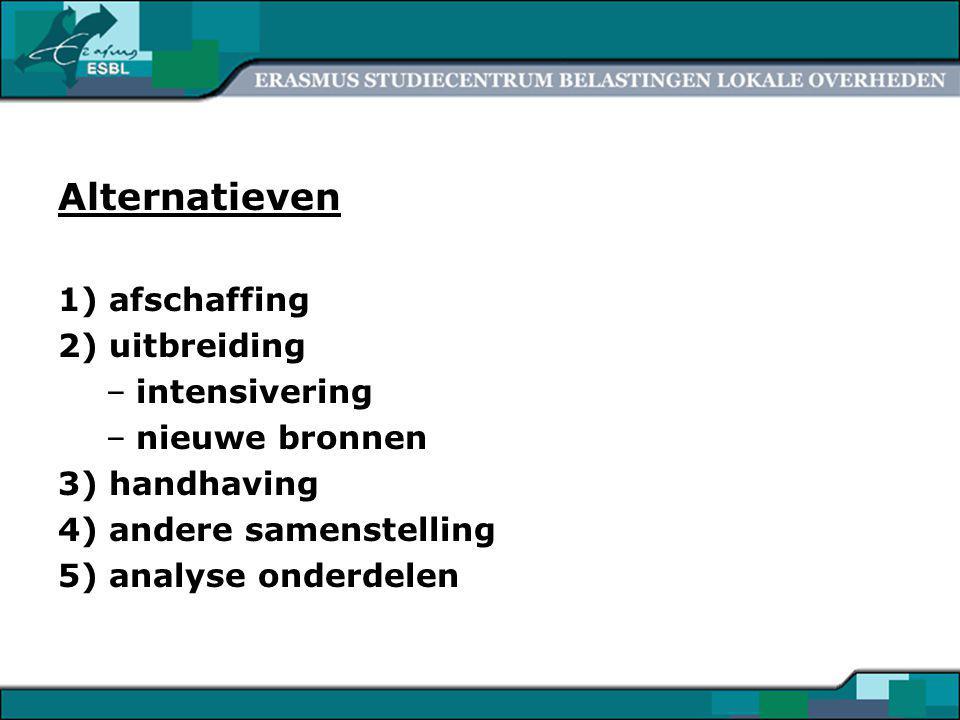 3 Alternatieven 1) afschaffing 2) uitbreiding –intensivering –nieuwe bronnen 3) handhaving 4) andere samenstelling 5) analyse onderdelen