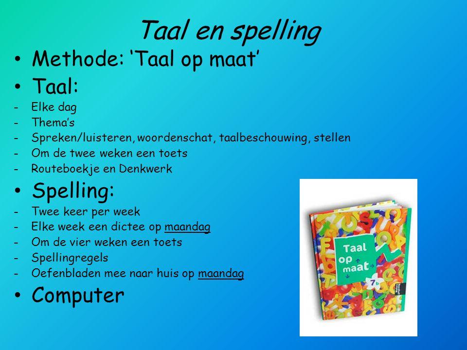 Taal en spelling Methode: 'Taal op maat' Taal: -Elke dag -Thema's -Spreken/luisteren, woordenschat, taalbeschouwing, stellen -Om de twee weken een toe