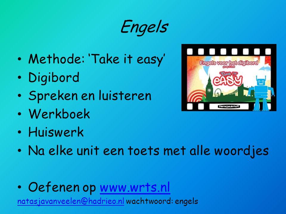 Engels Methode: 'Take it easy' Digibord Spreken en luisteren Werkboek Huiswerk Na elke unit een toets met alle woordjes Oefenen op www.wrts.nlwww.wrts