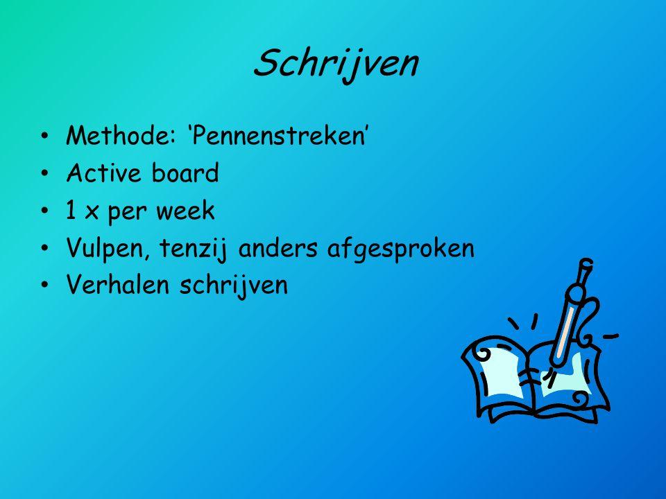 Schrijven Methode: 'Pennenstreken' Active board 1 x per week Vulpen, tenzij anders afgesproken Verhalen schrijven
