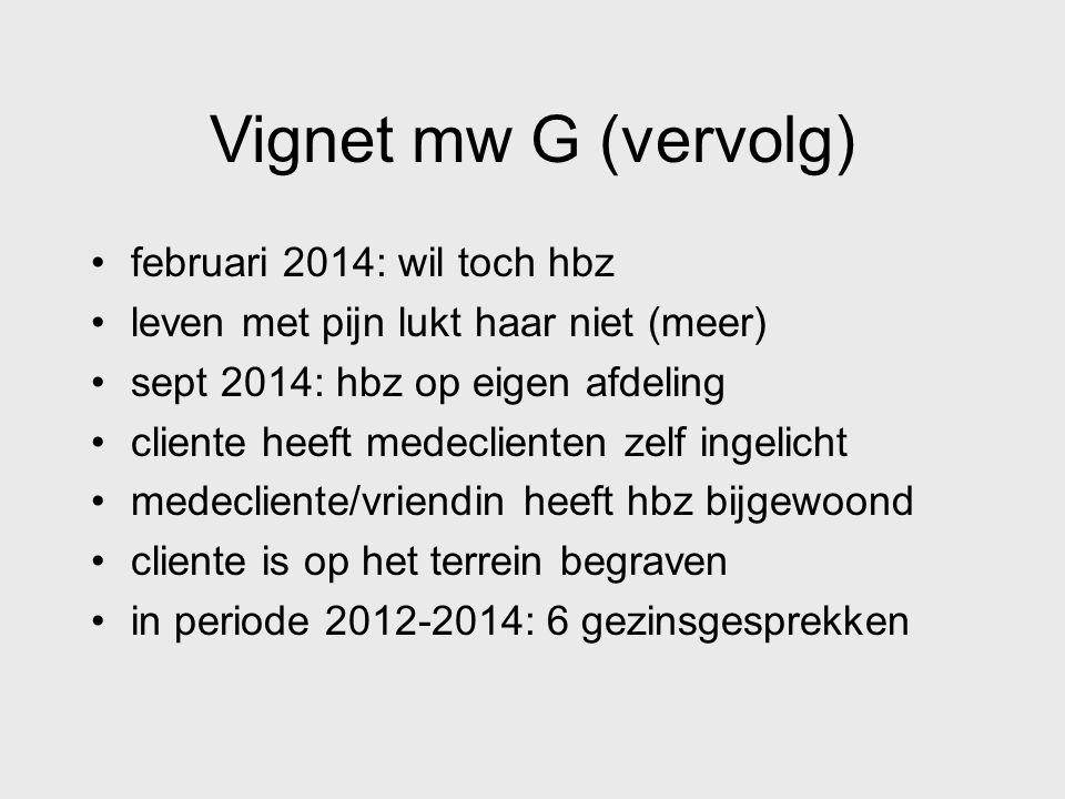 Vignet mw G (vervolg) februari 2014: wil toch hbz leven met pijn lukt haar niet (meer) sept 2014: hbz op eigen afdeling cliente heeft medeclienten zel