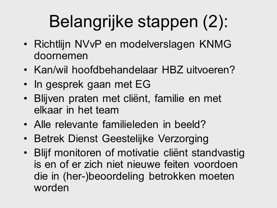 Belangrijke stappen (2): Richtlijn NVvP en modelverslagen KNMG doornemen Kan/wil hoofdbehandelaar HBZ uitvoeren? In gesprek gaan met EG Blijven praten