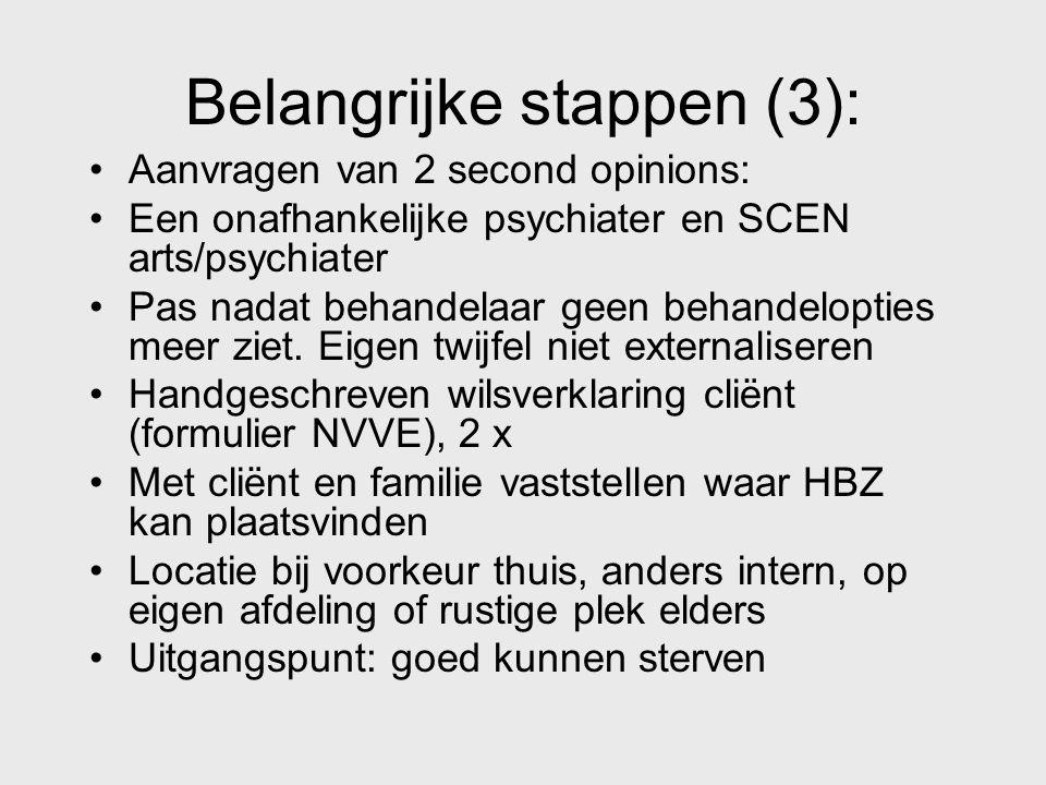 Belangrijke stappen (3): Aanvragen van 2 second opinions: Een onafhankelijke psychiater en SCEN arts/psychiater Pas nadat behandelaar geen behandelopt