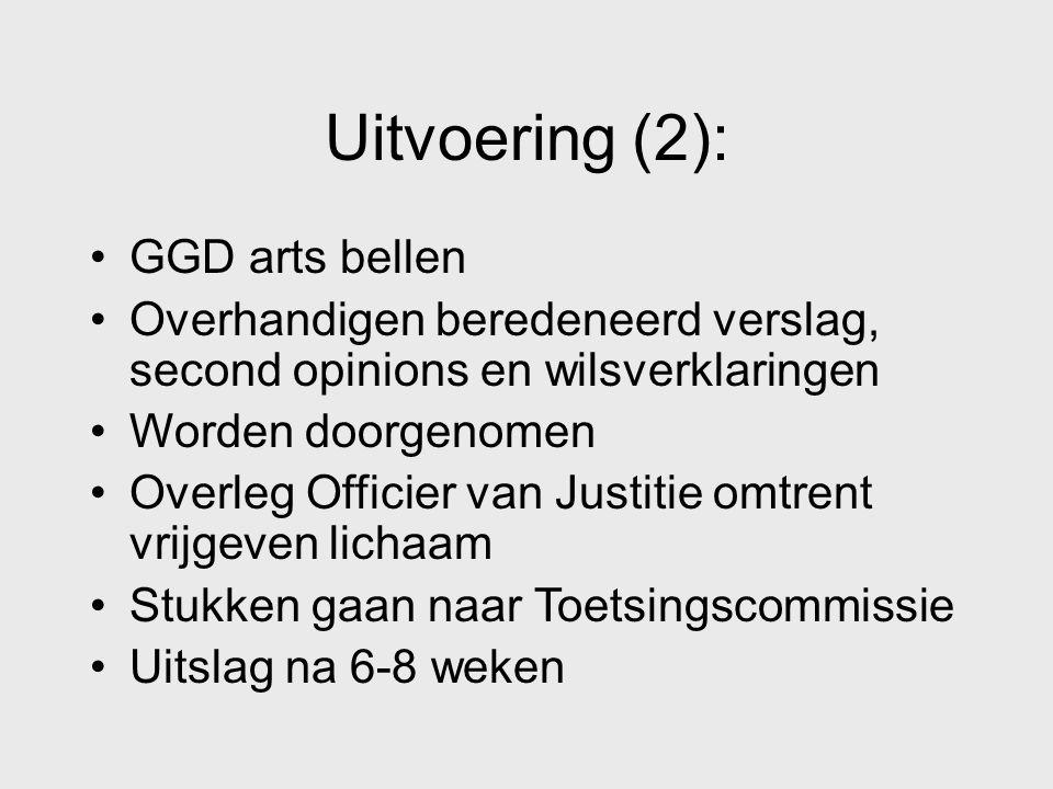 Uitvoering (2): GGD arts bellen Overhandigen beredeneerd verslag, second opinions en wilsverklaringen Worden doorgenomen Overleg Officier van Justitie